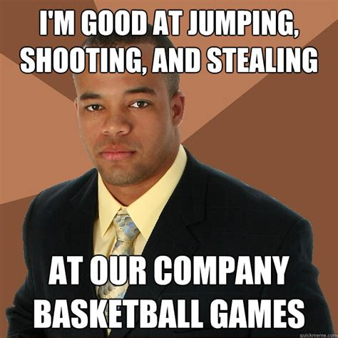 Stealing Memes - i m good at jumping shooting and stealing at our company