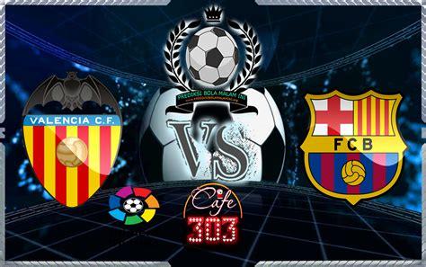 barcelona november 2017 prediksi skor valencia vs barcelona 27 november 2017