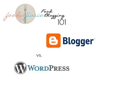 blogger vs tumblr food blogging 101 blogger vs wordpress