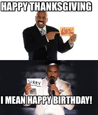 Happy Thanksgiving Memes - meme creator happy thanksgiving i mean happy birthday