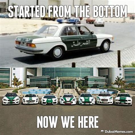 Dubai Memes - dubai police started from the bottom now we here dubai