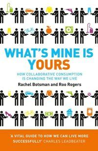 what s yours is mine against the economy books what s mine is yours how collaborative consumption is