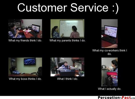 Customer Service Meme - customer service what people think i do what i