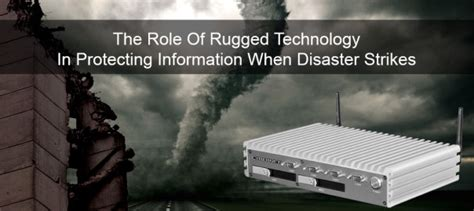 the of rugged technology in protecting information when disaster strikes