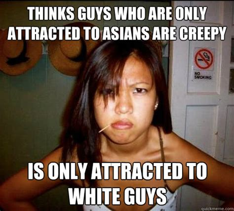 Asian Women Meme - thinks guys who are only attracted to asians are creepy is