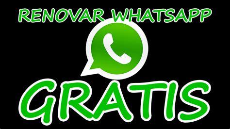tutorial para renovar whatsapp gratis renovar whatsapp gratis siempre con android