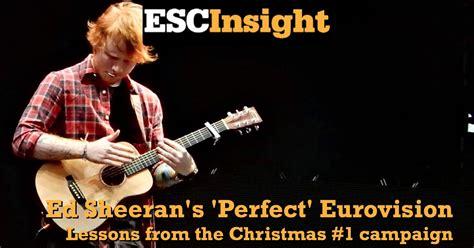 ed sheeran perfect ultimate esc insight ed sheeran s perfect strategy for the