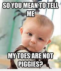 So You Mean To Tell Me My Toes Are Not Piggies – FunnyStackcom