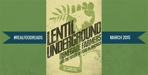 lentil underground renegade farmers and the future of food in america books q a with liz carlisle