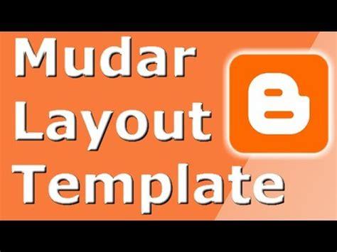 mudar layout youtube como mudar template layout no blogger e criar um blog novo