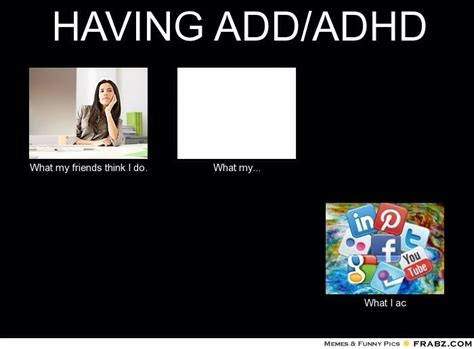 add meme 17 best images about adhd memes on my