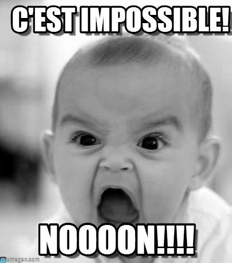Impossible Meme - c est impossible angry baby meme on memegen