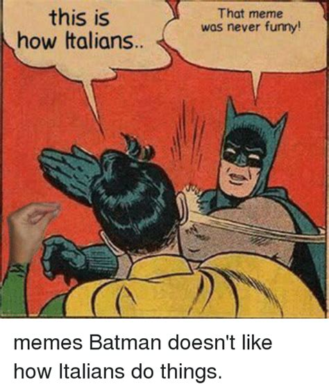 How To Make Funny Memes - this is how italians that meme was never funny memes