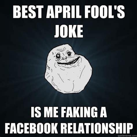 Facebook Relationship Memes - best april fool s joke is me faking a facebook