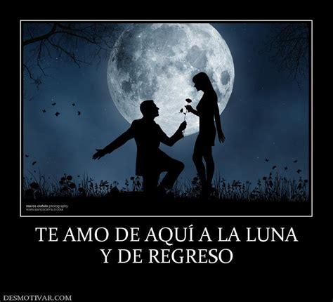 imagenes que digan te amo de aqui ala luna desmotivaciones te amo de aqu 205 a la luna y de regreso