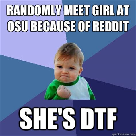 Osu Memes - randomly meet girl at osu because of reddit she s dtf success kid quickmeme