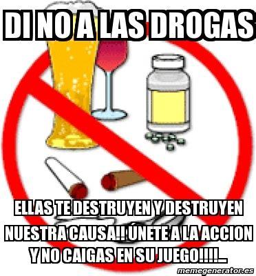 imagenes reflexivas de las drogas meme personalizado di no a las drogas ellas te destruyen
