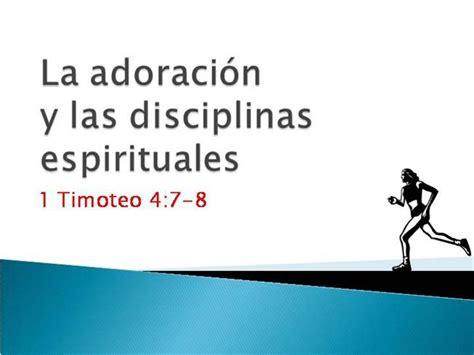 disciplinas espirituales para la la adoraci 243 n y las disciplinas espirituales authorstream