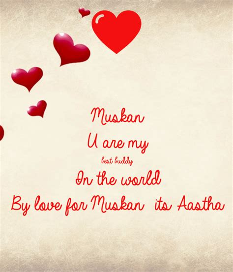 u are my muskan u are my best buddy in the world by for muskan