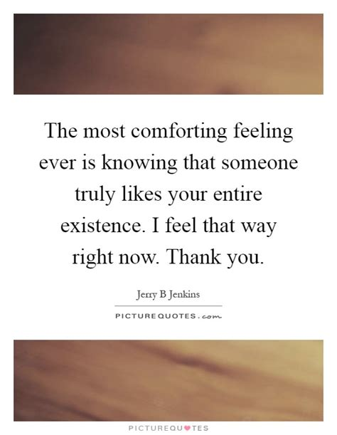 comforting feeling the most comforting feeling ever is knowing that someone
