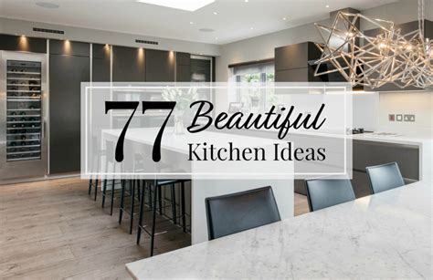 Beautiful Home Interiors Pictures by 77 Beautiful Kitchen Design Ideas For The Heart Of Your Home