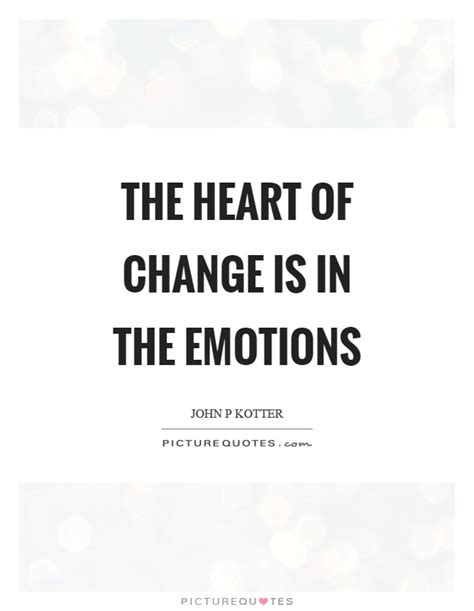 the heart of change the heart of change is in the emotions picture quotes