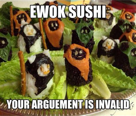 Sushi Meme - ewok sushi meme by greyjedi memedroid