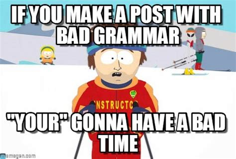 Bad Grammar Meme - if you make a post with bad grammar on memegen