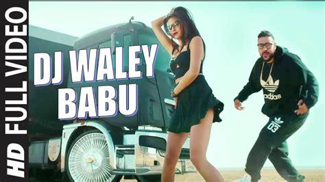 dj waley babu full hd video dj wale babu badshah full mp3 song download video mp4 ft