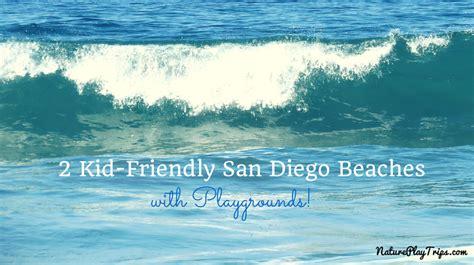 friendly beaches san diego 2 kid friendly san diego beaches with playgrounds