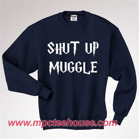 Sweater Muggle harry potter shut up muggle quote sweatshirt mpcteehouse