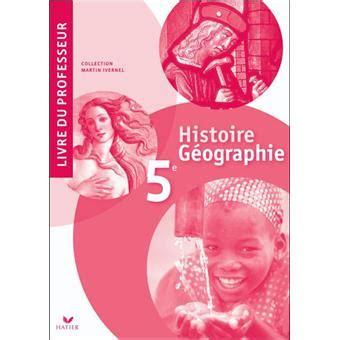 histoire gographie 5e 2401000585 histoire geographie 5e livre du professeur ed 2010 broch 233 martin ivernel achat livre