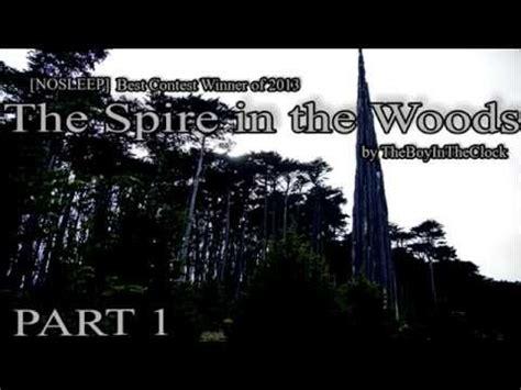 The Spire In The Woods the spire in the woods by theboyintheclock nosleep part1