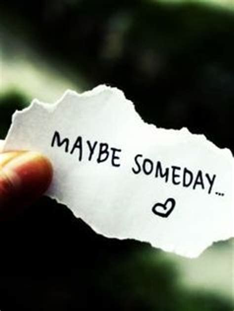 maybe someday 1000 ideas about maybe someday on losing