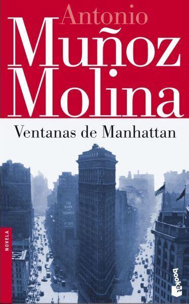 palabra viajera ventanas de manhattan ventanas de manhattan mu 209 oz molina antonio sinopsis del libro rese 241 as criticas opiniones
