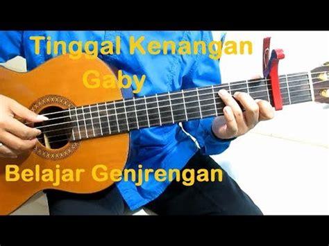 belajar kunci gitar gebi tinggal kenangan belajar gitar genjrengan gaby tinggal kenangan youtube