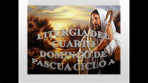 moniciones del domingo 3 de mayo v semana ciclo b 2015 liturgia del cuarto domingo de pascua ciclo a youtube