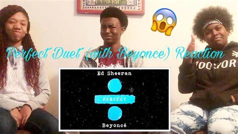 ed sheeran perfect reaction ed sheeran perfect duet with beyonce reaction youtube
