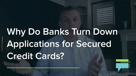 how banks make money from credit cards why do banks turn applications for secured credit