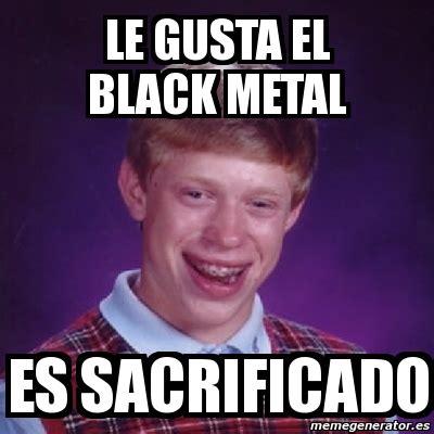 Black Metal Meme Generator - meme bad luck brian le gusta el black metal es