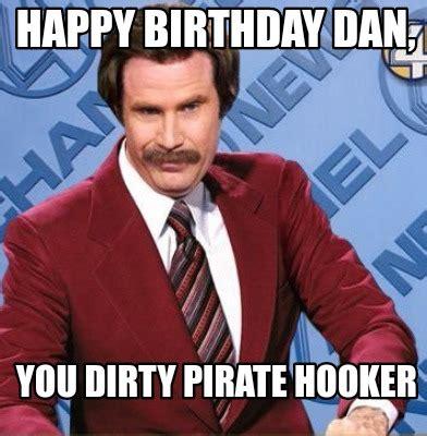 Happy Birthday Meme Dirty - meme creator happy birthday dan you dirty pirate hooker