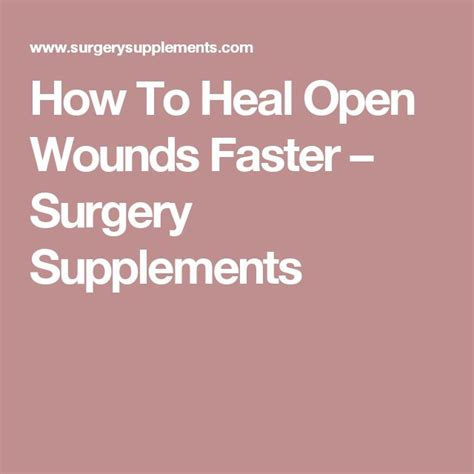 7 Remedies To Help A Wound Heal Quicker by How To Heal Open Wounds Faster Surgery Supplements