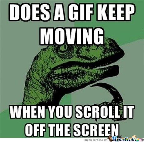Moving Pictures Meme - does a gif keep moving when you scroll it off screen by