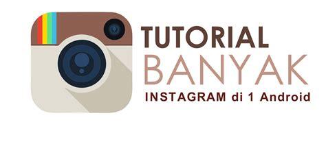 membuat pengikut instagram banyak cara install dua instagram di android