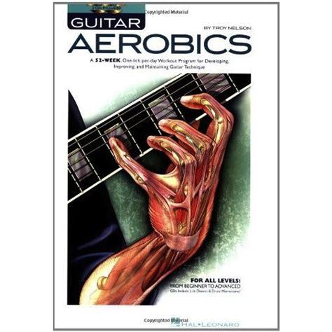 libro troy nelson guitar aerobics m 233 todos did 225 cticos guitar aerobics troy nelson guitarrista