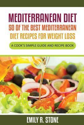 sle of mediterranean diet mediterranean diet 50 of the best mediterranean diet recipes for weight loss a cook s simple