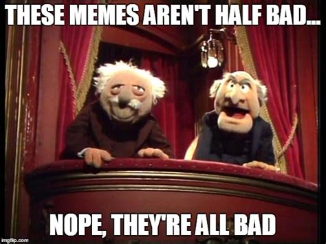 Waldorf And Statler Meme - statler and waldorf imgflip