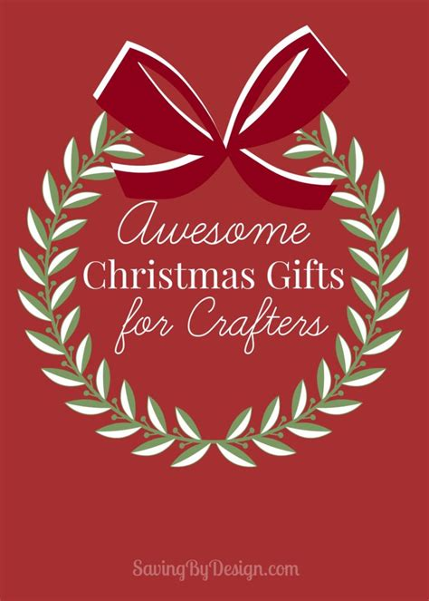 awesome christmas gifts for crafters saving by design