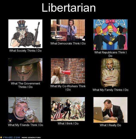 Libertarian Meme - what people think libertarians do