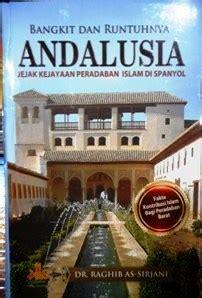 Buku Kitab Bangkit Dan Runtuhnya Andalusia Dr Raghib As Sirjani Archives Wisata Buku Islam